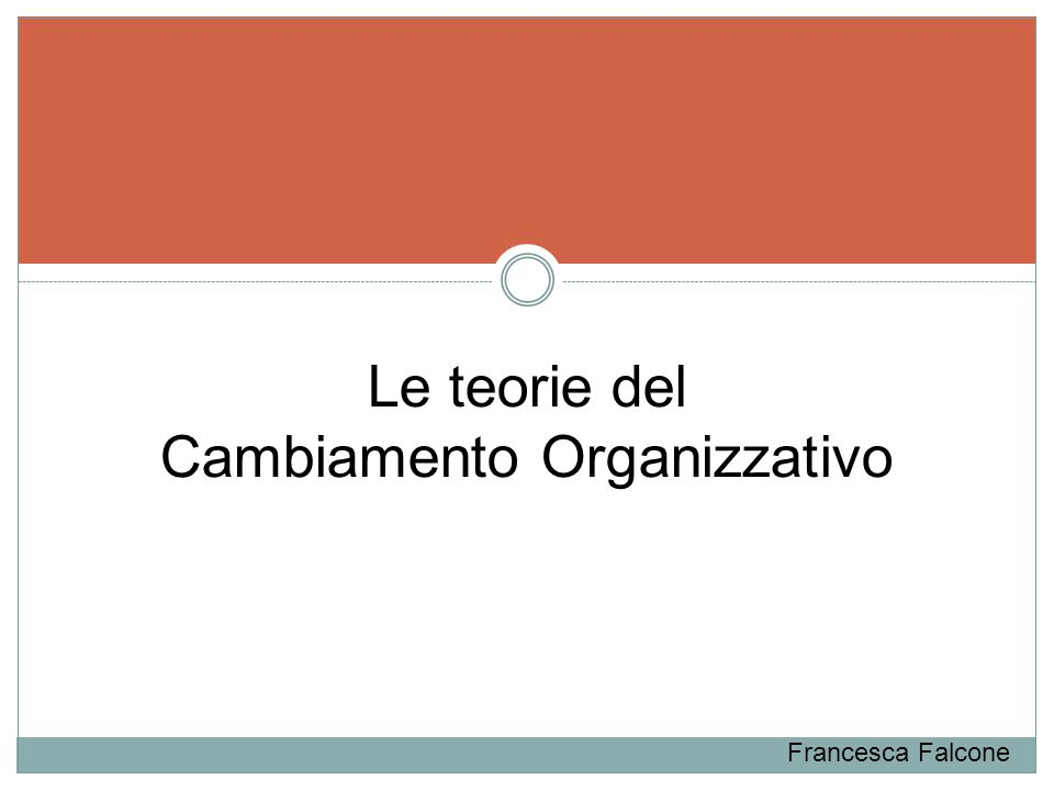 Le teorie del Cambiamento Organizzativo