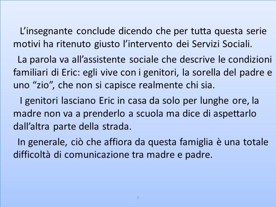 L'insegnante conclude dicendo che per tutta questa serie motivi ha ritenuto giusto l'intervento dei Servizi Sociali.