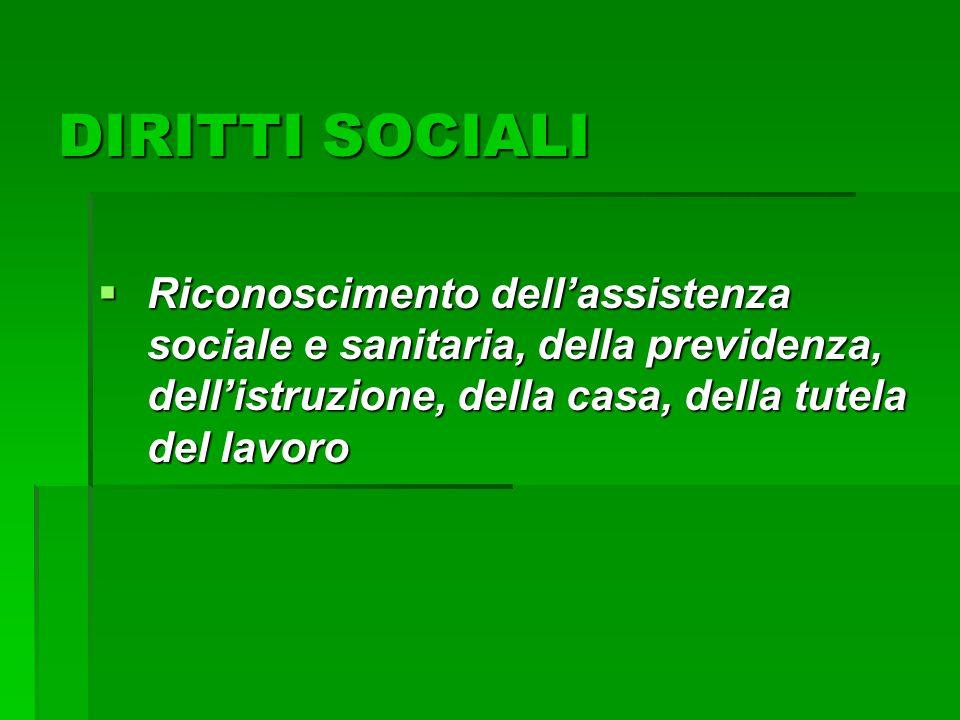 DIRITTI SOCIALI Riconoscimento dell'assistenza sociale e sanitaria, della previdenza, dell'istruzione, della casa, della tutela del lavoro.