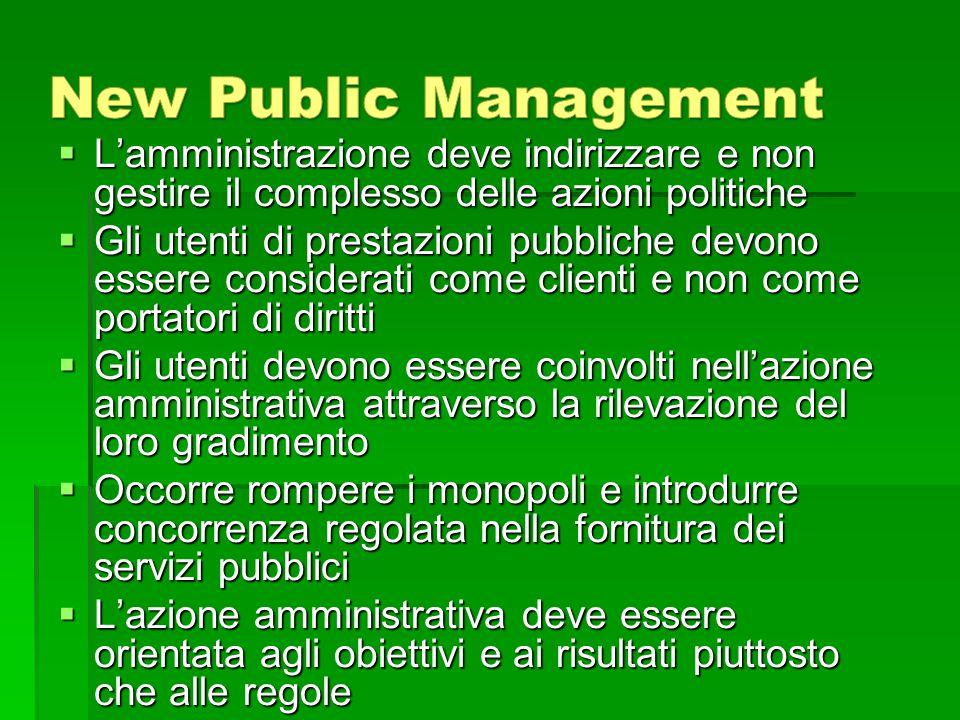 New Public Management L'amministrazione deve indirizzare e non gestire il complesso delle azioni politiche.
