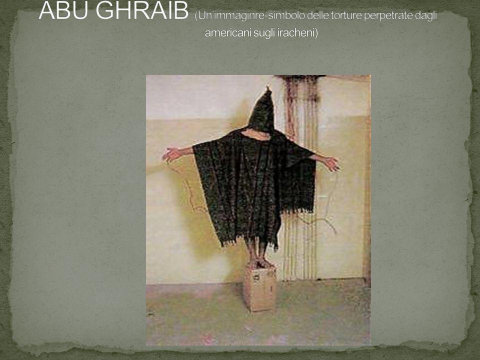 ABU GHRAIB (Un'immaginre-simbolo delle torture perpetrate dagli