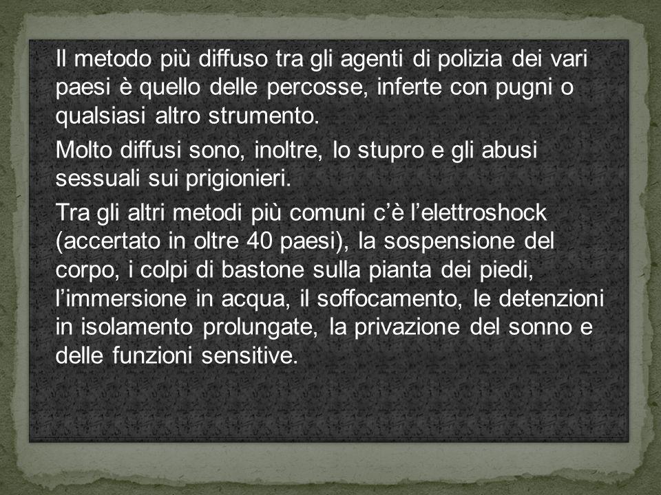 Il metodo più diffuso tra gli agenti di polizia dei vari paesi è quello delle percosse, inferte con pugni o qualsiasi altro strumento.