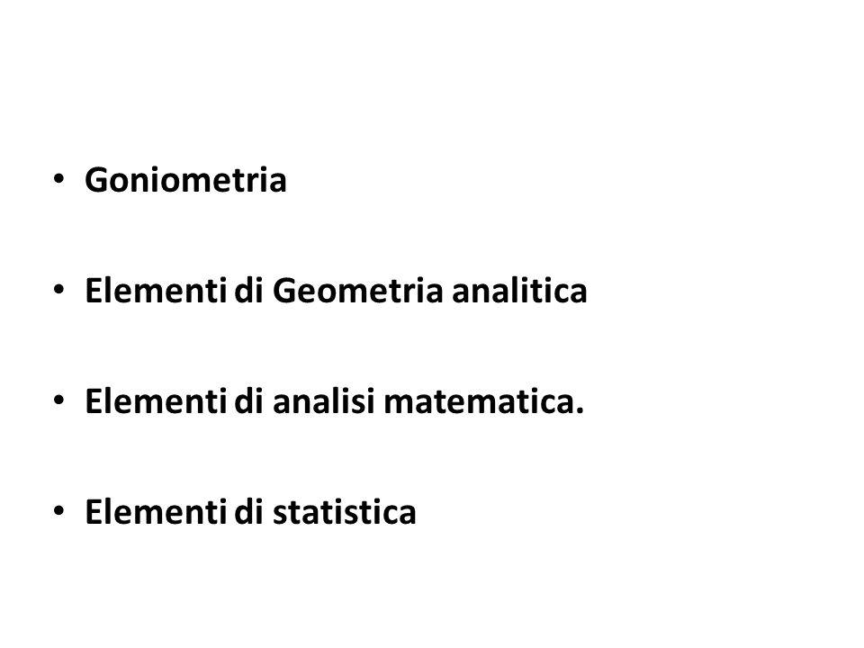 Goniometria Elementi di Geometria analitica Elementi di analisi matematica. Elementi di statistica