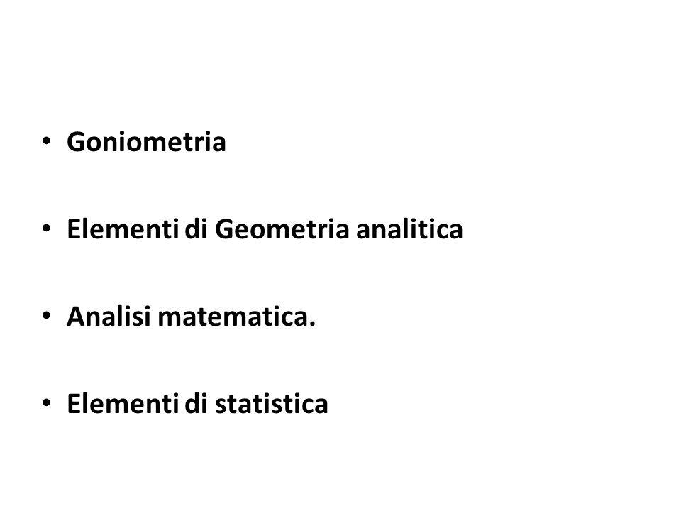 Goniometria Elementi di Geometria analitica Analisi matematica. Elementi di statistica