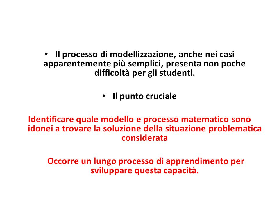 Il processo di modellizzazione, anche nei casi apparentemente più semplici, presenta non poche difficoltà per gli studenti.