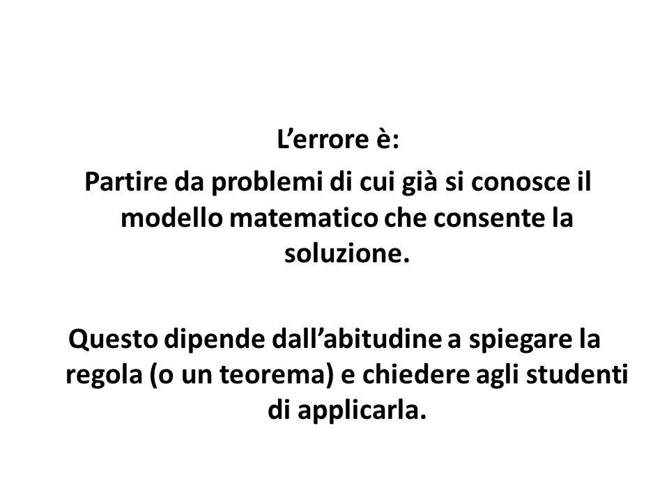 L'errore è: Partire da problemi di cui già si conosce il modello matematico che consente la soluzione.