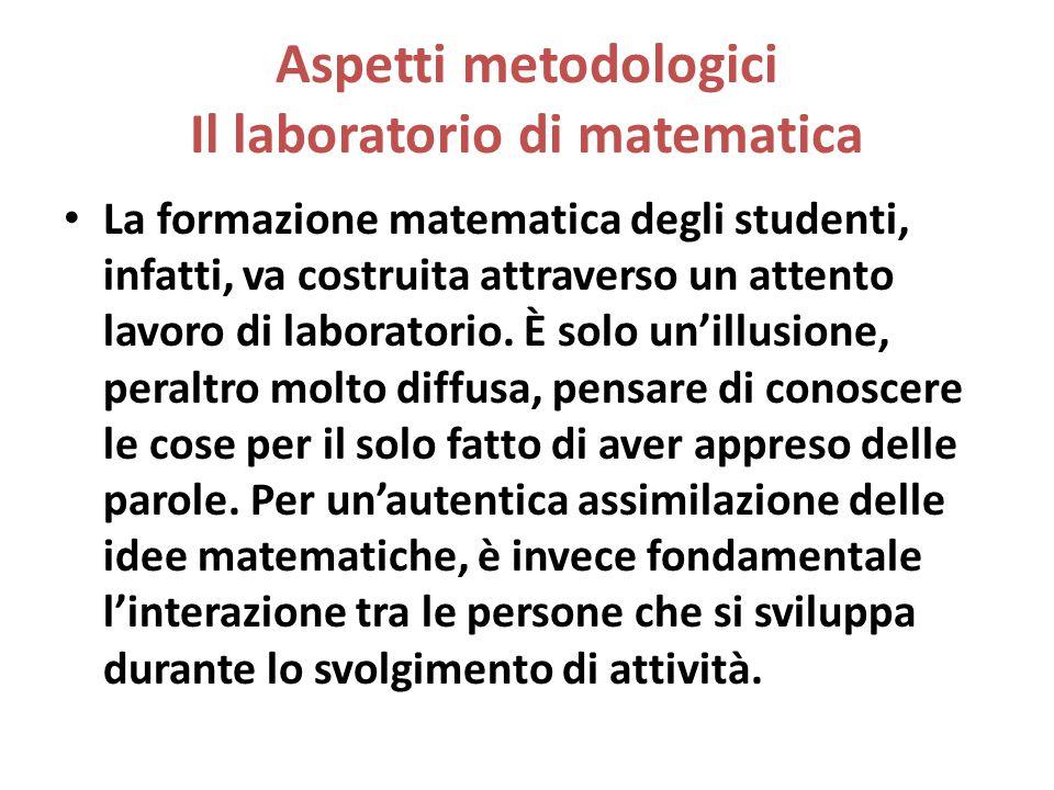 Aspetti metodologici Il laboratorio di matematica