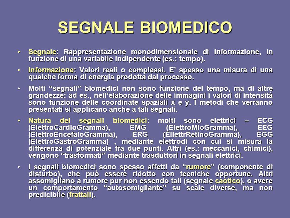 SEGNALE BIOMEDICO Segnale: Rappresentazione monodimensionale di informazione, in funzione di una variabile indipendente (es.: tempo).