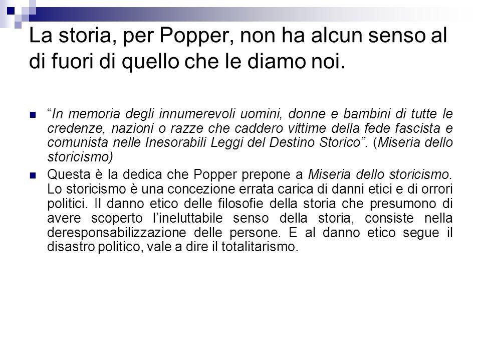 La storia, per Popper, non ha alcun senso al di fuori di quello che le diamo noi.