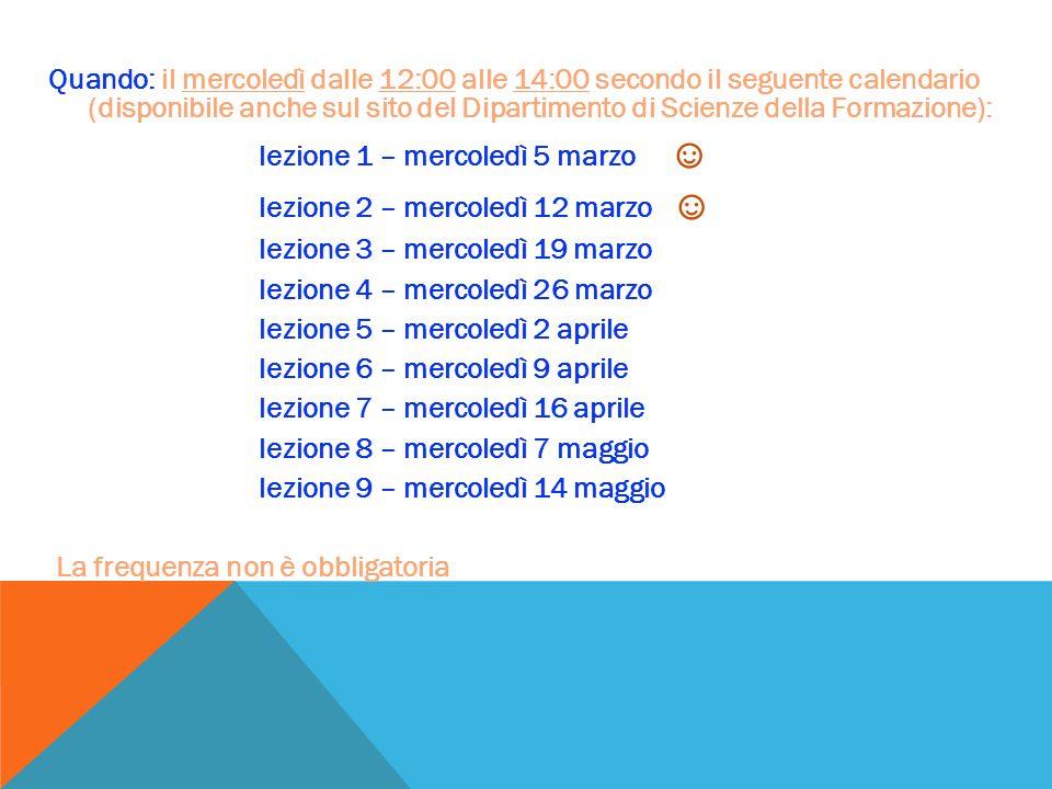 Quando: il mercoledì dalle 12:00 alle 14:00 secondo il seguente calendario (disponibile anche sul sito del Dipartimento di Scienze della Formazione):
