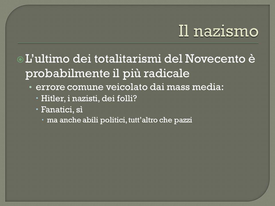 Il nazismo L'ultimo dei totalitarismi del Novecento è probabilmente il più radicale. errore comune veicolato dai mass media: