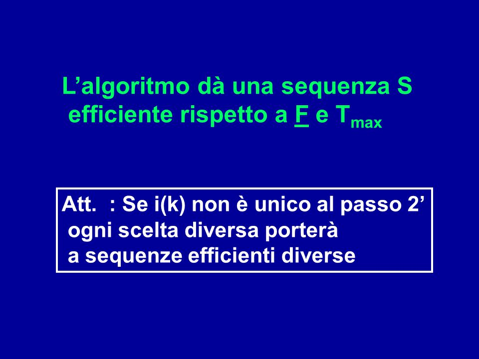 L'algoritmo dà una sequenza S efficiente rispetto a F e Tmax