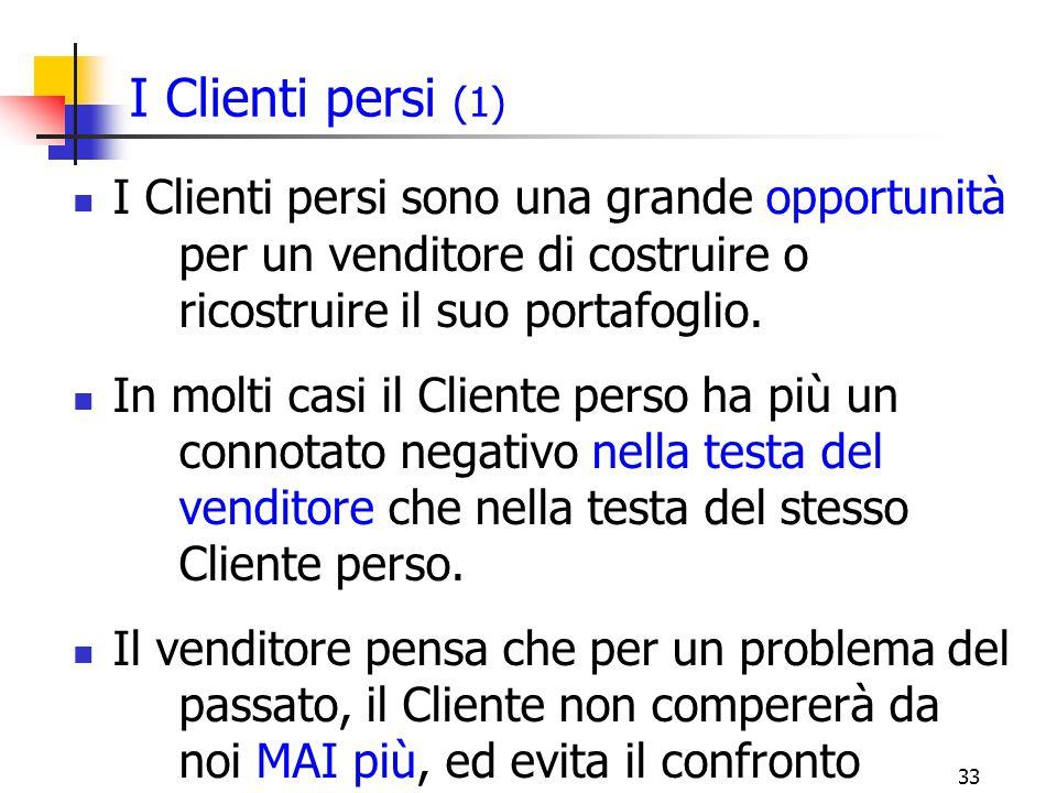 I Clienti persi (1) I Clienti persi sono una grande opportunità per un venditore di costruire o ricostruire il suo portafoglio.