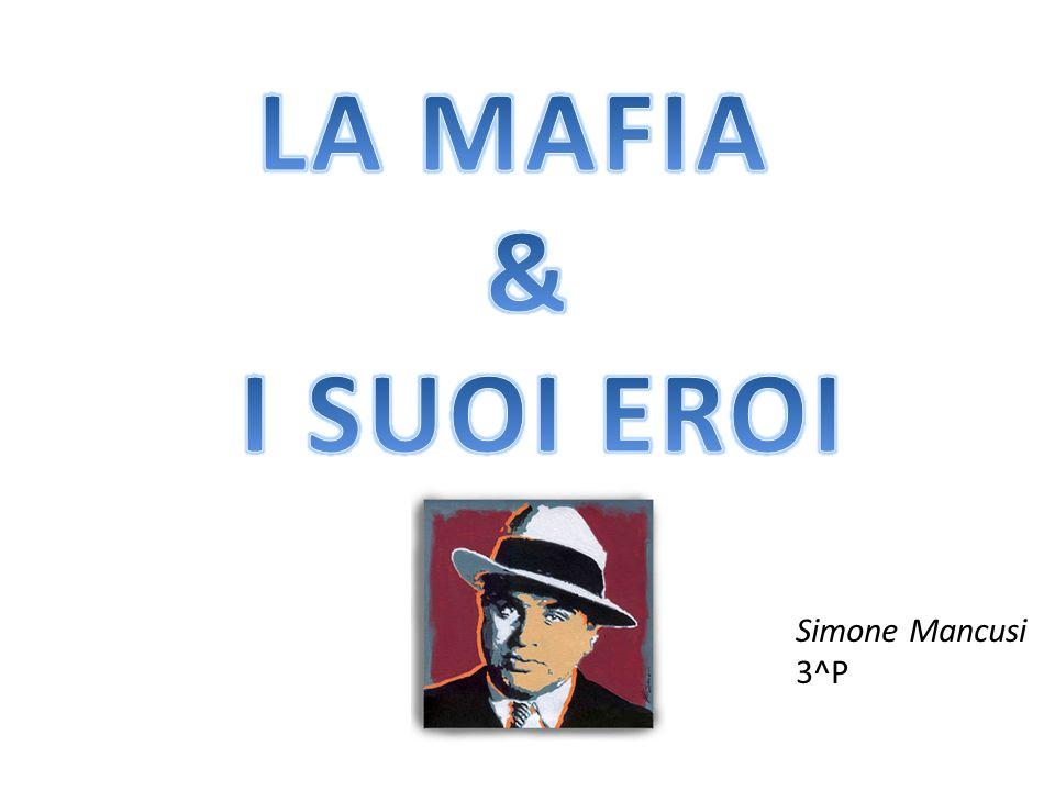 LA MAFIA & I SUOI EROI Simone Mancusi 3^P