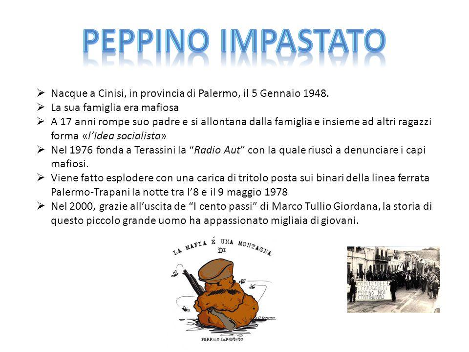 Peppino impastato Nacque a Cinisi, in provincia di Palermo, il 5 Gennaio 1948. La sua famiglia era mafiosa.