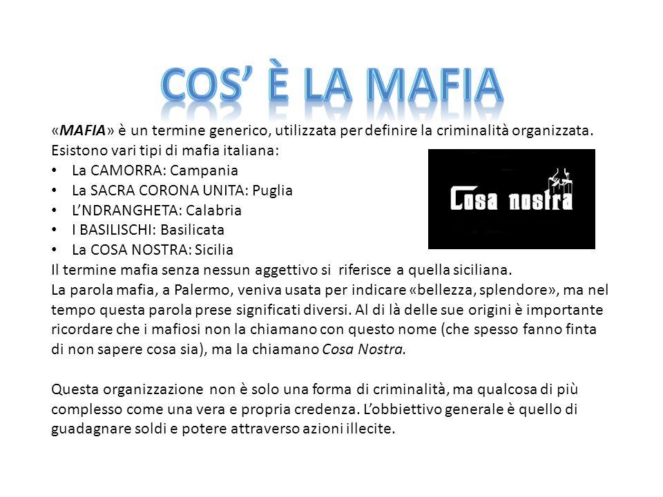 COS' è LA MAFIA «MAFIA» è un termine generico, utilizzata per definire la criminalità organizzata. Esistono vari tipi di mafia italiana: