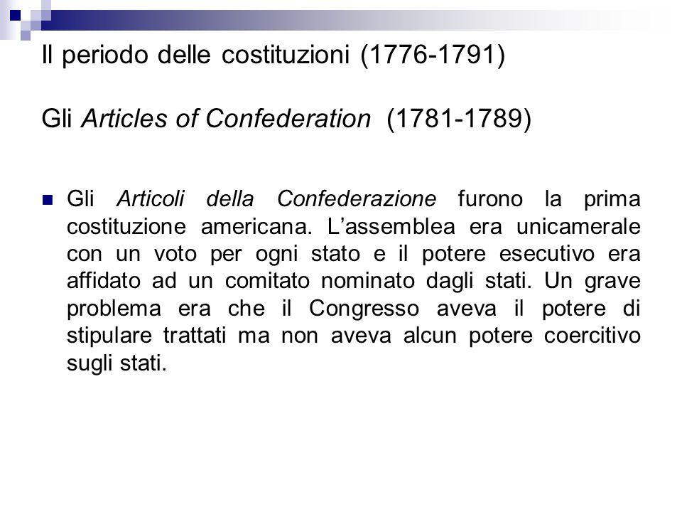 Il periodo delle costituzioni (1776-1791) Gli Articles of Confederation (1781-1789)