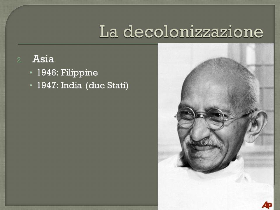 La decolonizzazione Asia 1946: Filippine 1947: India (due Stati)