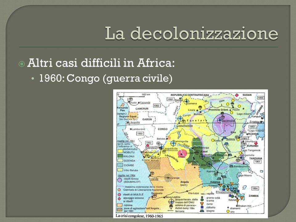 La decolonizzazione Altri casi difficili in Africa: