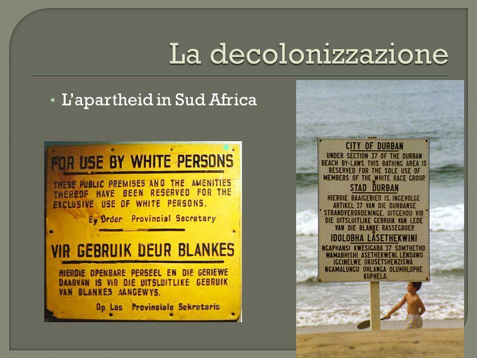 La decolonizzazione L'apartheid in Sud Africa