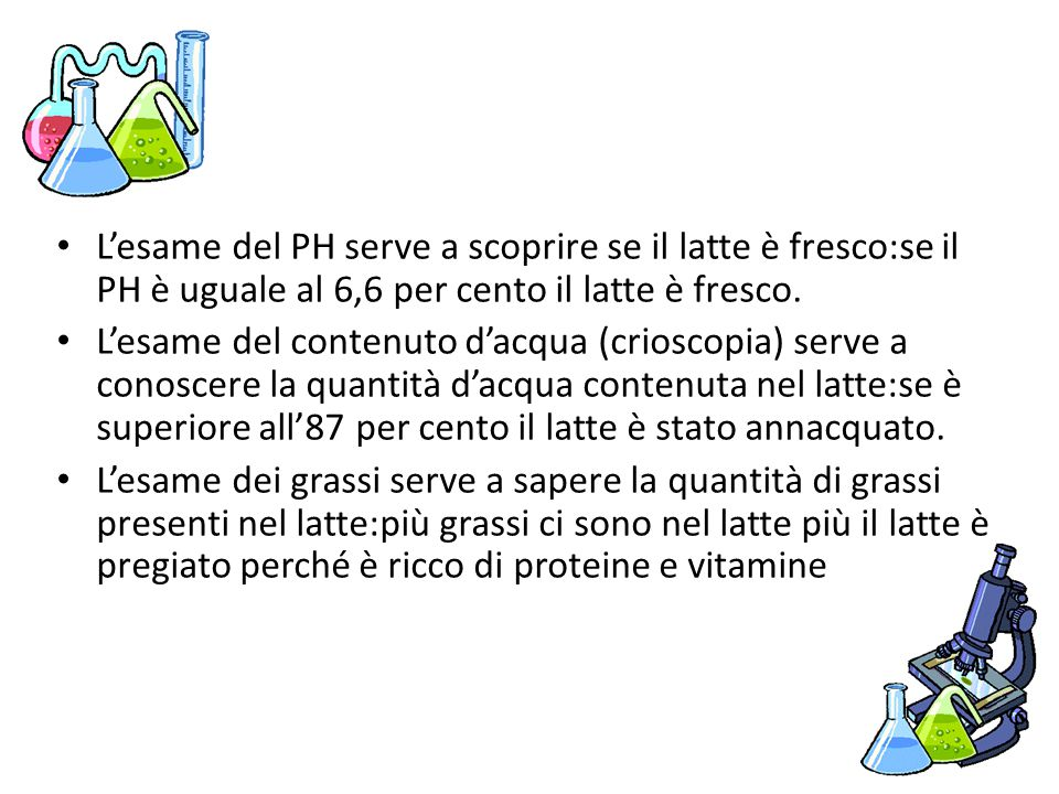 L'esame del PH serve a scoprire se il latte è fresco:se il PH è uguale al 6,6 per cento il latte è fresco.