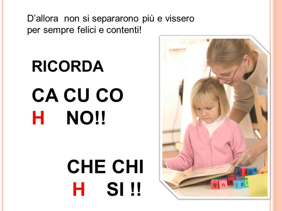 CA CU CO H NO!! CHE CHI H SI !! RICORDA
