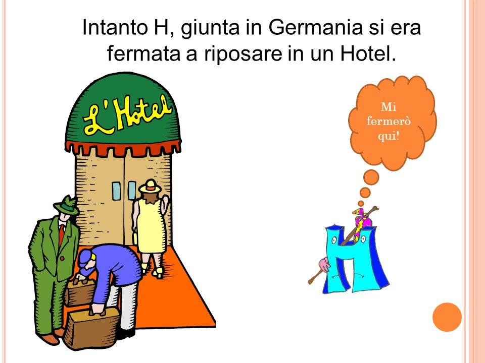 Intanto H, giunta in Germania si era fermata a riposare in un Hotel.