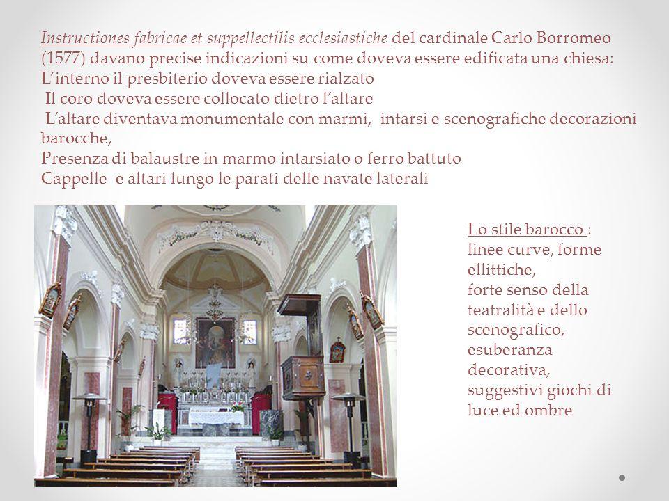 Instructiones fabricae et suppellectilis ecclesiastiche del cardinale Carlo Borromeo (1577) davano precise indicazioni su come doveva essere edificata una chiesa: