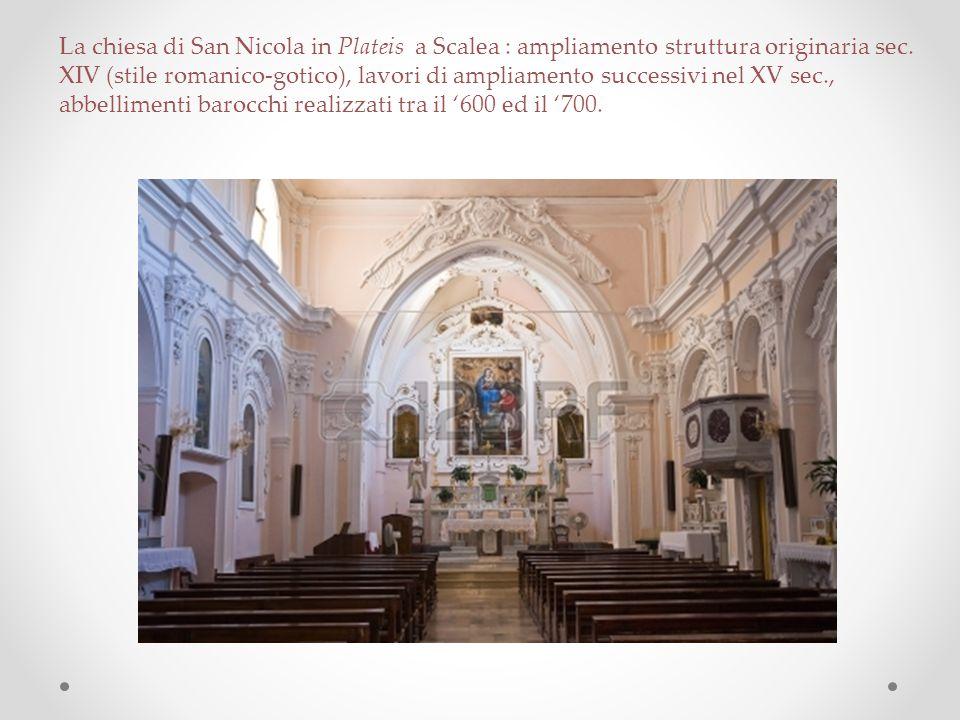 La chiesa di San Nicola in Plateis a Scalea : ampliamento struttura originaria sec. XIV (stile romanico-gotico), lavori di ampliamento successivi nel XV sec.,