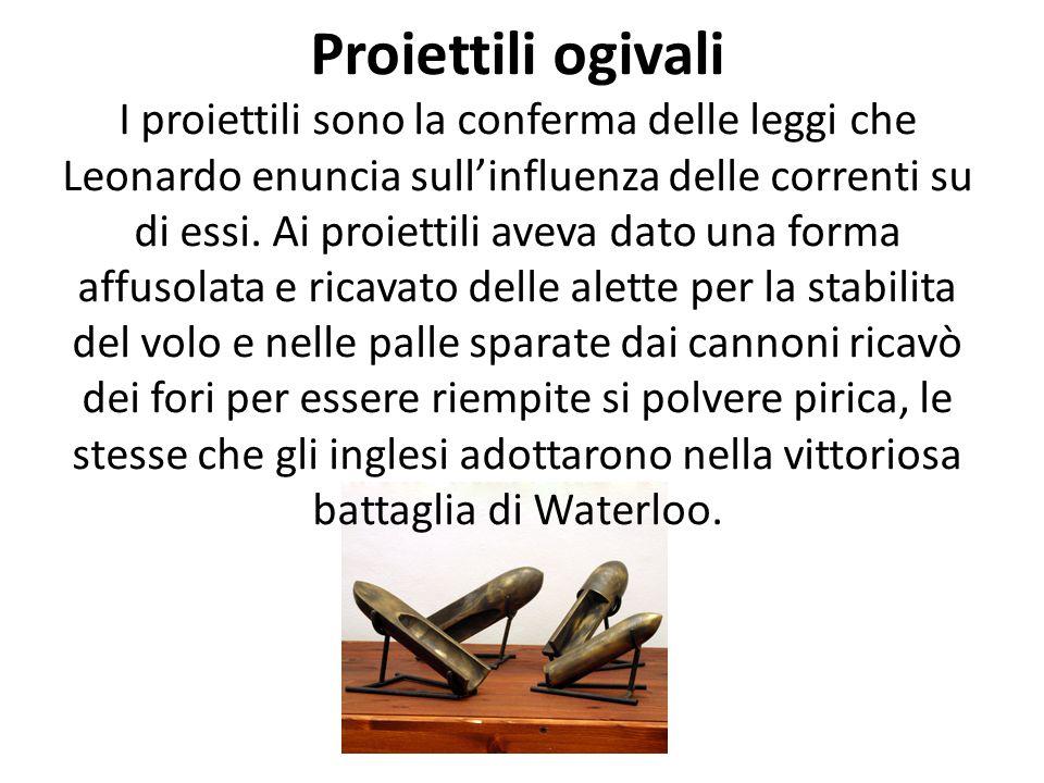 Proiettili ogivali I proiettili sono la conferma delle leggi che Leonardo enuncia sull'influenza delle correnti su di essi.