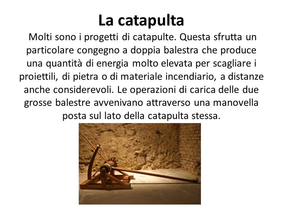 La catapulta Molti sono i progetti di catapulte
