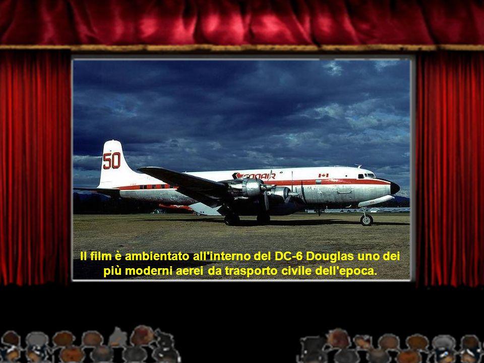 Il film è ambientato all interno del DC-6 Douglas uno dei più moderni aerei da trasporto civile dell epoca.
