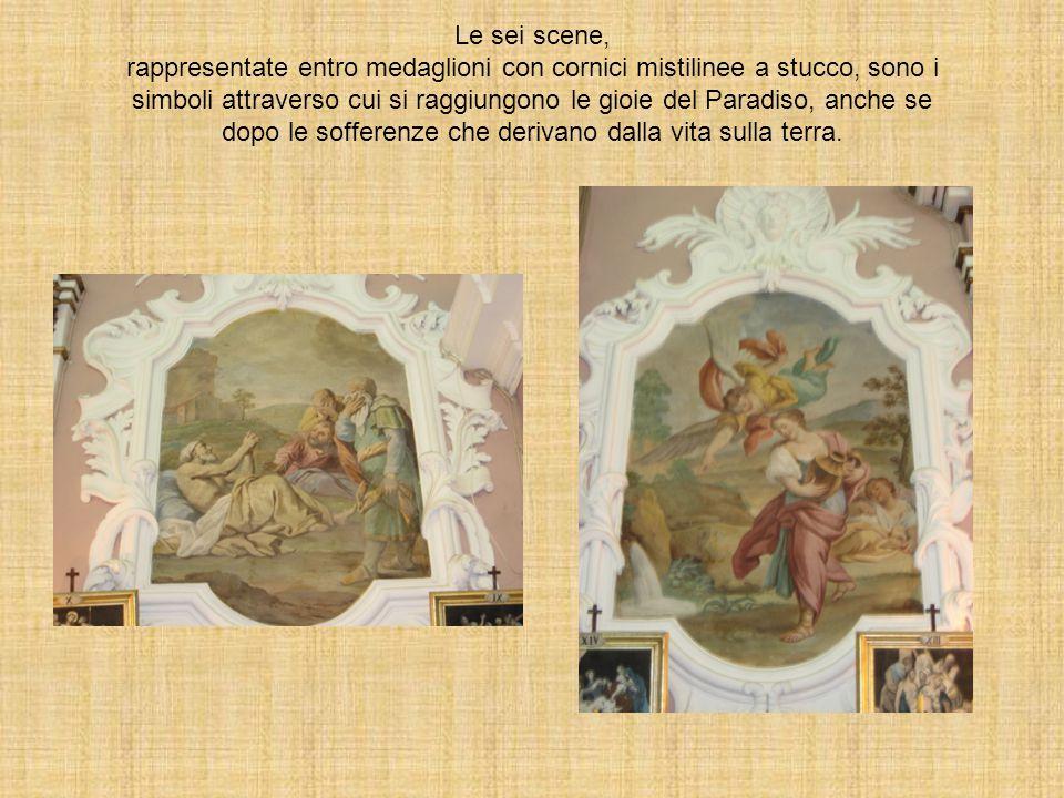 Le sei scene, rappresentate entro medaglioni con cornici mistilinee a stucco, sono i simboli attraverso cui si raggiungono le gioie del Paradiso, anche se dopo le sofferenze che derivano dalla vita sulla terra.