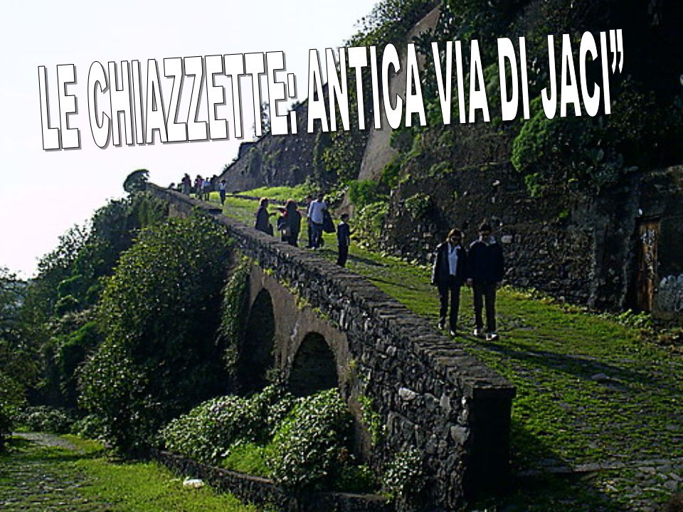 LE CHIAZZETTE: ANTICA VIA DI JACI