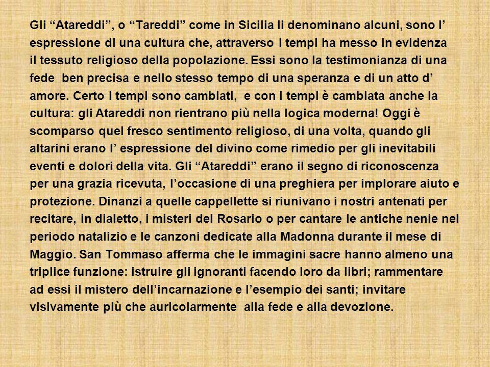 Gli Atareddi , o Tareddi come in Sicilia li denominano alcuni, sono l' espressione di una cultura che, attraverso i tempi ha messo in evidenza il tessuto religioso della popolazione.