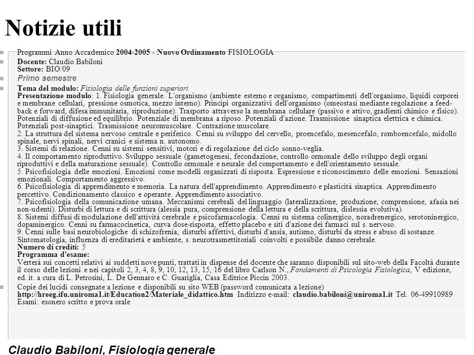 Notizie utili Programmi Anno Accademico 2004-2005 - Nuovo Ordinamento FISIOLOGIA. Docente: Claudio Babiloni Settore: BIO/09.
