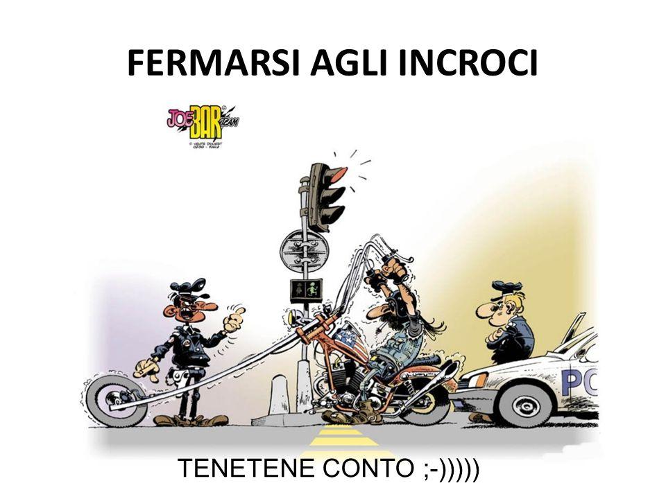 FERMARSI AGLI INCROCI TENETENE CONTO ;-)))))