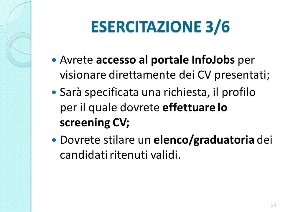 ESERCITAZIONE 3/6 Avrete accesso al portale InfoJobs per visionare direttamente dei CV presentati;