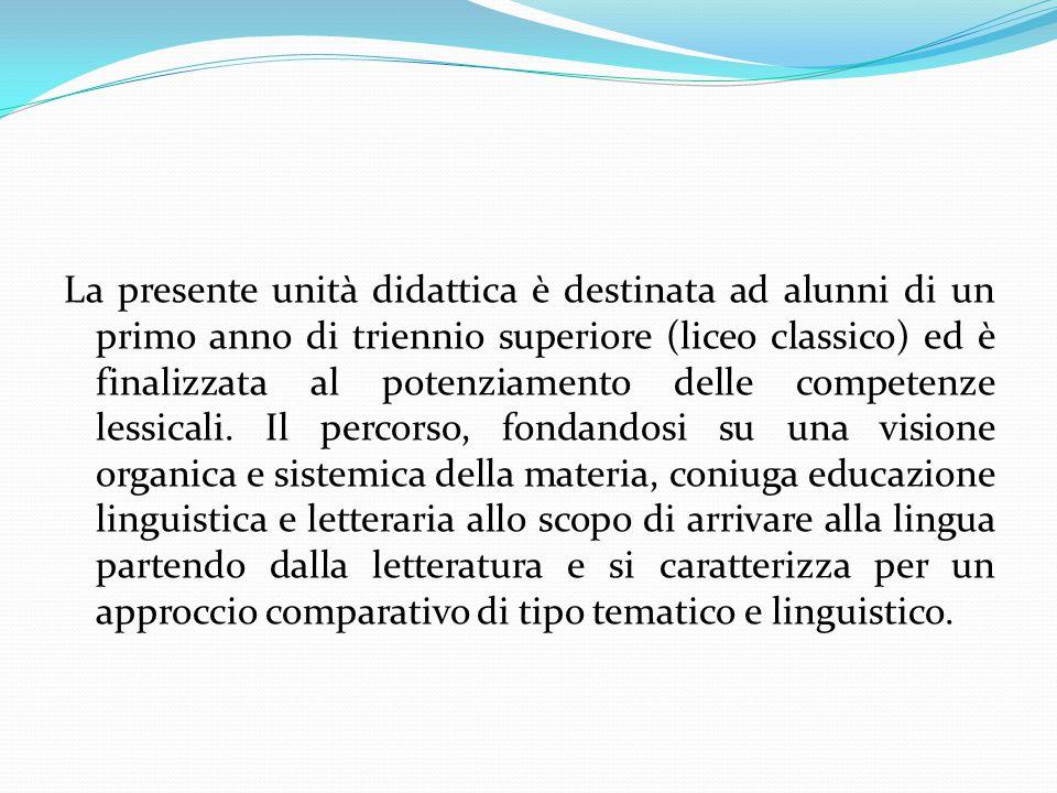 La presente unità didattica è destinata ad alunni di un primo anno di triennio superiore (liceo classico) ed è finalizzata al potenziamento delle competenze lessicali.