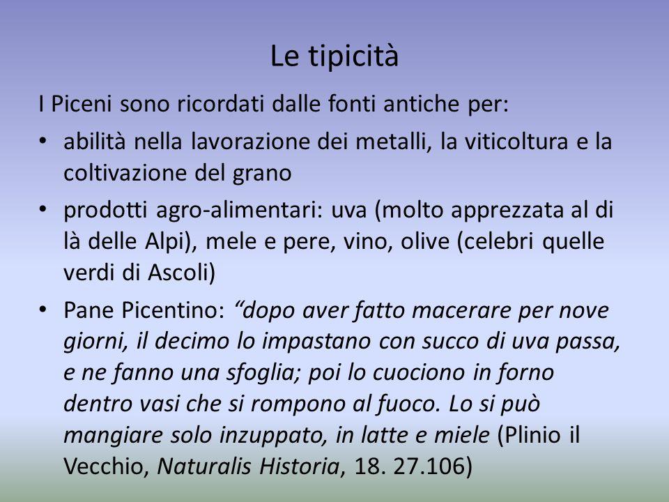Le tipicità I Piceni sono ricordati dalle fonti antiche per: