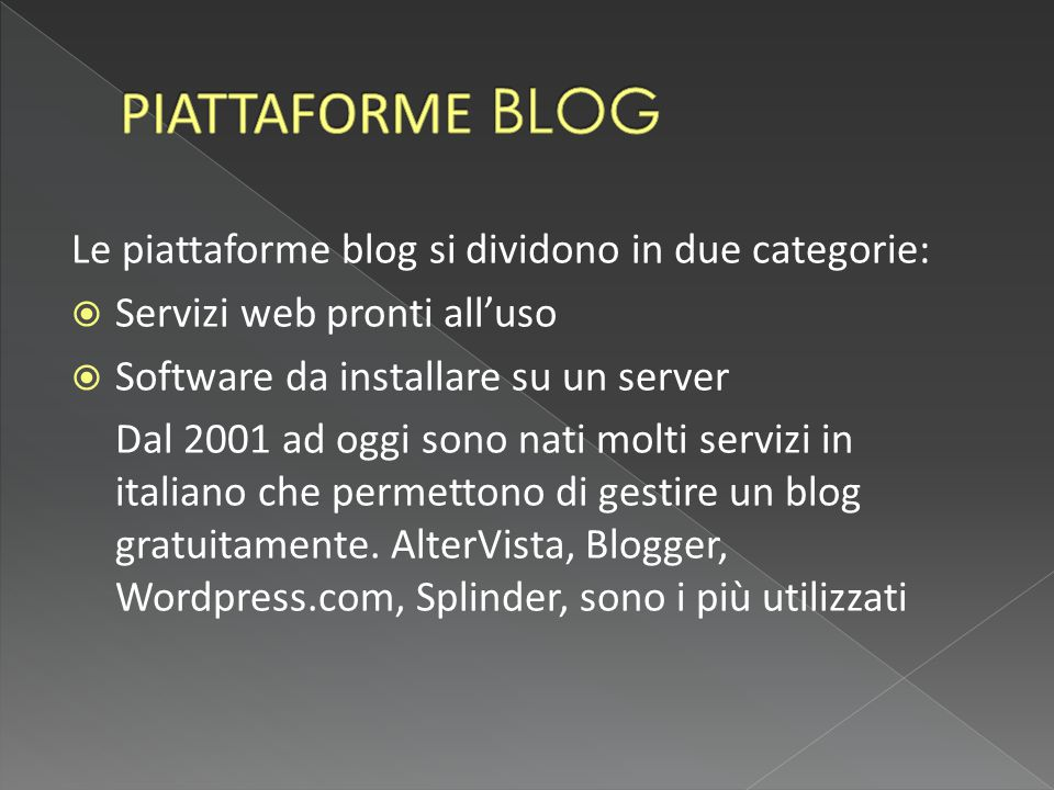 PIATTAFORME BLOG Le piattaforme blog si dividono in due categorie: