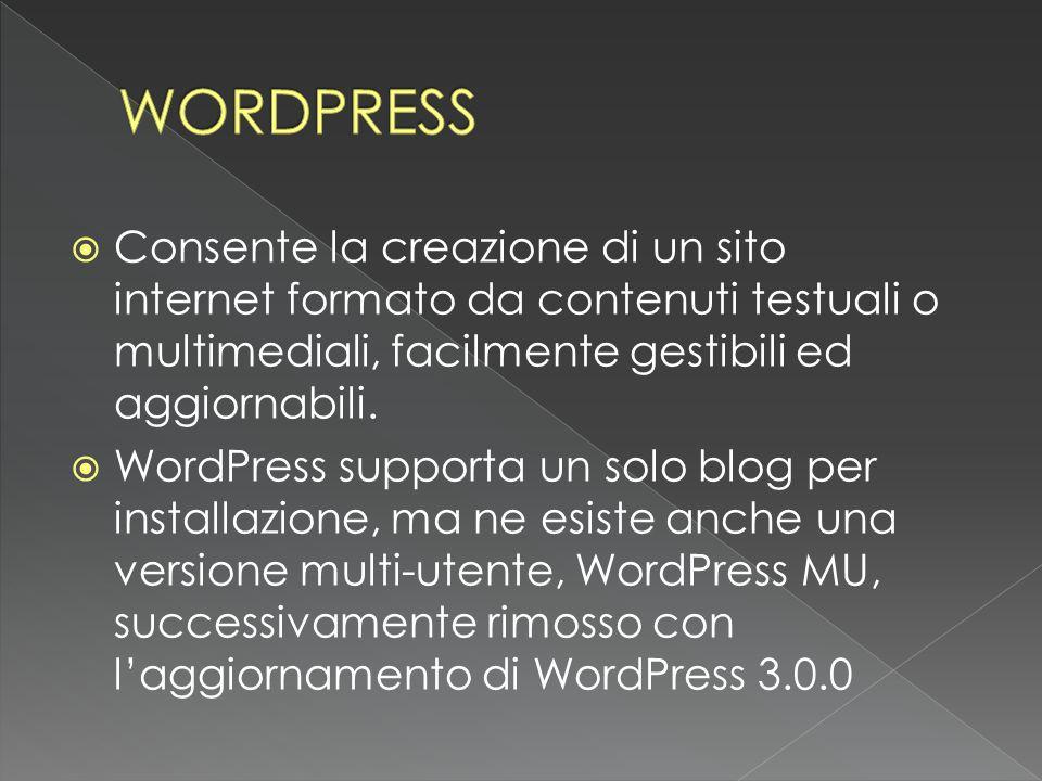 WORDPRESS Consente la creazione di un sito internet formato da contenuti testuali o multimediali, facilmente gestibili ed aggiornabili.