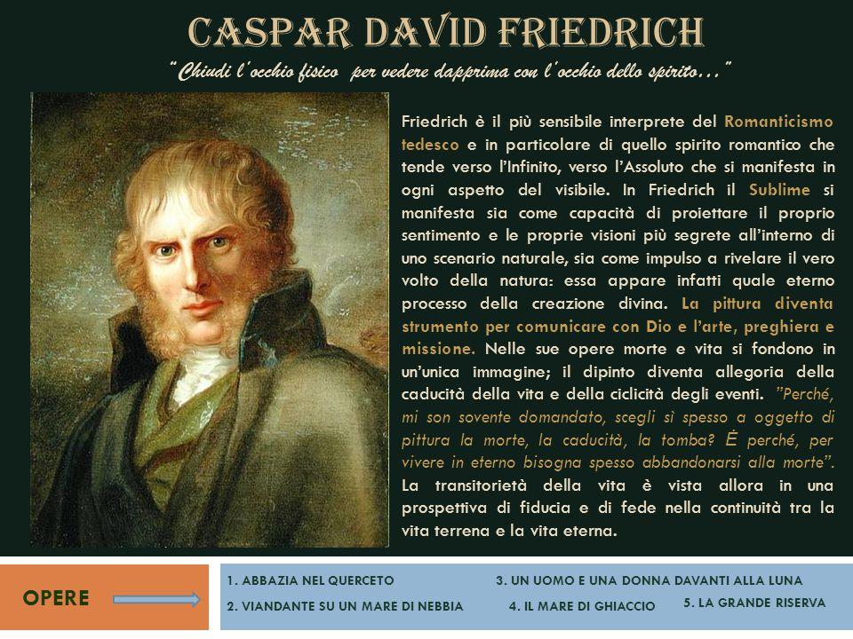 CASPAR DAVID FRIEDRICH Chiudi l'occhio fisico per vedere dapprima con l'occhio dello spirito…