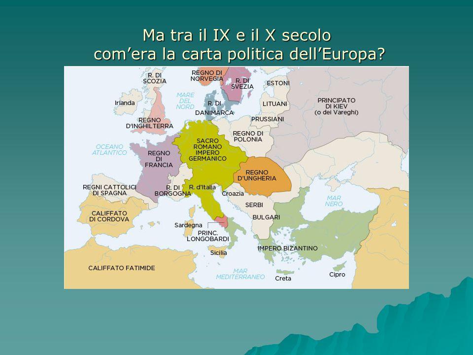 Ma tra il IX e il X secolo com'era la carta politica dell'Europa