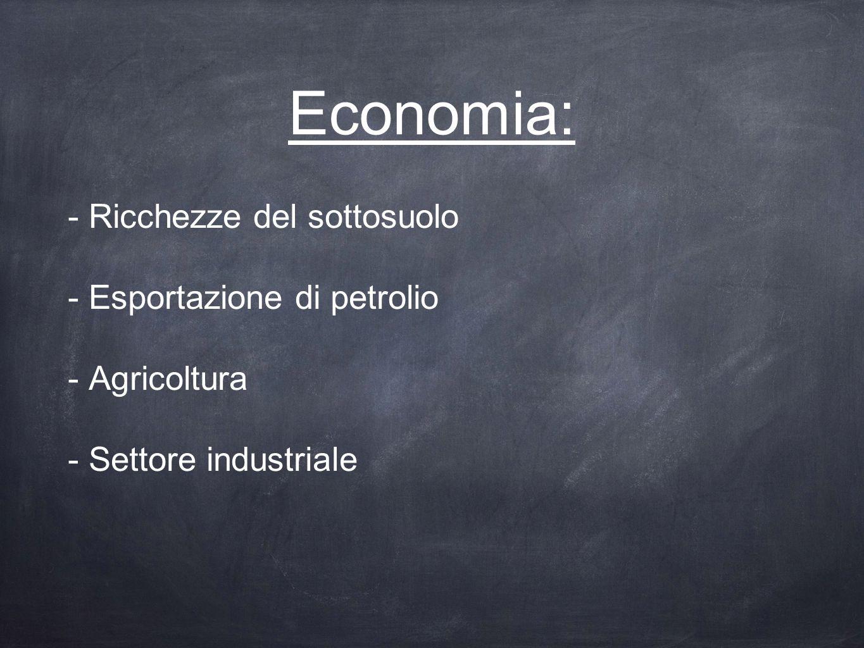 Economia: - Ricchezze del sottosuolo - Esportazione di petrolio