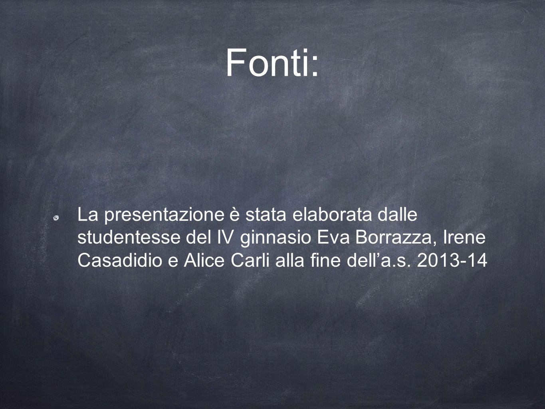 Fonti: La presentazione è stata elaborata dalle studentesse del IV ginnasio Eva Borrazza, Irene Casadidio e Alice Carli alla fine dell'a.s.