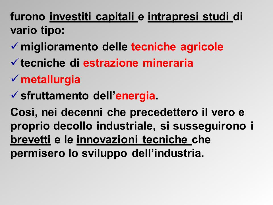 furono investiti capitali e intrapresi studi di vario tipo: