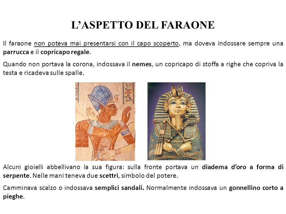 L'ASPETTO DEL FARAONE Il faraone non poteva mai presentarsi con il capo scoperto, ma doveva indossare sempre una parrucca e il copricapo regale.