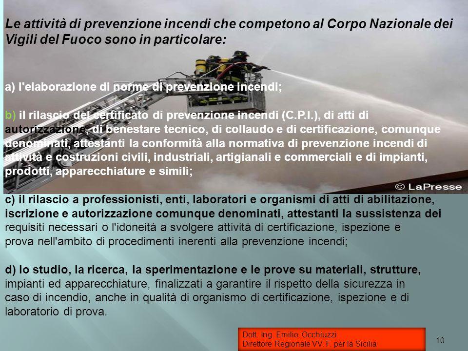 Le attività di prevenzione incendi che competono al Corpo Nazionale dei Vigili del Fuoco sono in particolare: