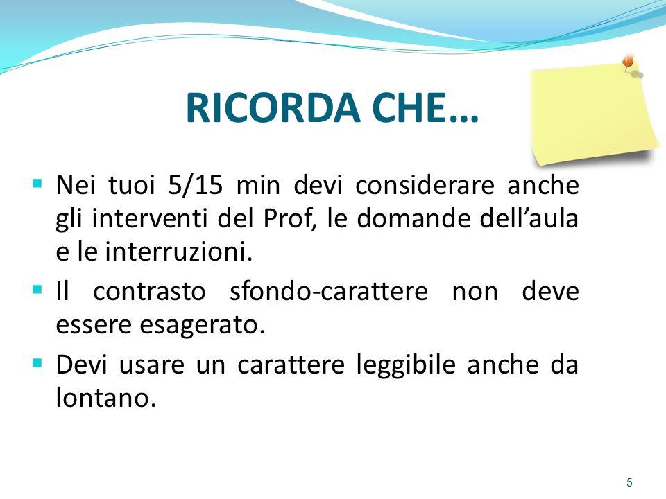 RICORDA CHE… Nei tuoi 5/15 min devi considerare anche gli interventi del Prof, le domande dell'aula e le interruzioni.